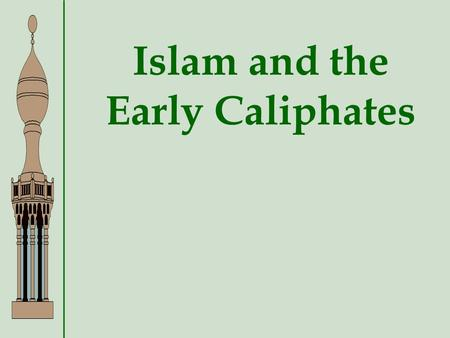 Islam and the Early Caliphates The Arabian Peninsula Pre-Islam mostly nomadic tribes (Bedouins)mostly nomadic tribes (Bedouins) Tribes often foughtTribes.
