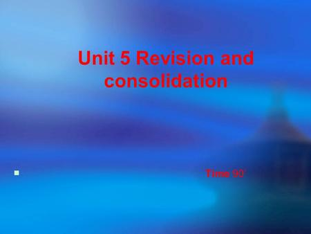 Unit 5 Revision and consolidation  Time 90'.  Objectives Objectives  Focus Focus  A. What do you say? A. What do you say?  B. Vocabulary B. Vocabulary.
