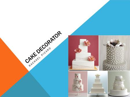 CAKE DECORATOR RACHAEL PICARD. Cake Decorating is both a challenging and fascinating career in which creativity is constantly being explored. Cake decorators.