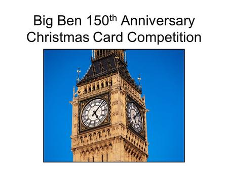 Big Ben 150 th Anniversary Christmas Card Competition.