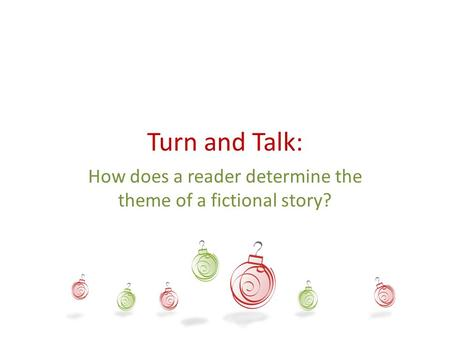 Turn and Talk: How does a reader determine the theme of a fictional story?