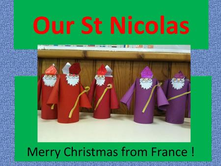 Our St Nicolas Merry Christmas from France !. TO MAKE THEM…. You need : Paper drawing card in color (purple or red) Model of the head (front and back),