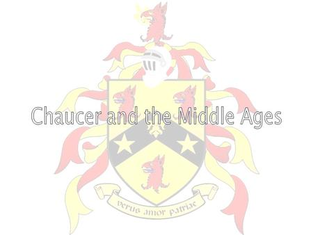 Chaucer and the Middle Ages Introduction Characteristics of the Middle Ages –Social Structure –War and Politics –The Black Plague Chaucer The Canterbury.