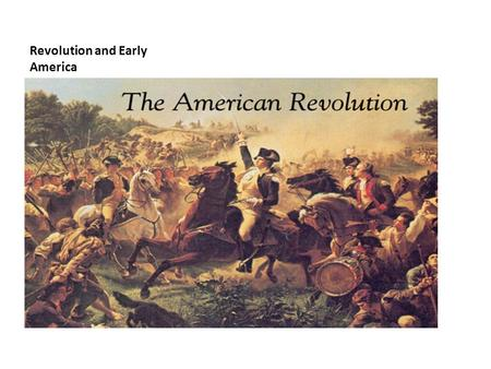 "Revolution and Early America. ""Give me liberty or give me death!"" –Patrick Henry, 1775."