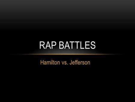 "Hamilton vs. Jefferson RAP BATTLES. ""THE ISSUE ON THE TABLE…"" Hamilton's plan : Federal government would assume state's debts – this would create a national."