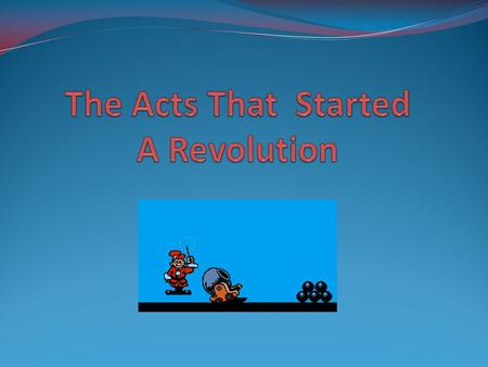 The Acts That Started A Revolution