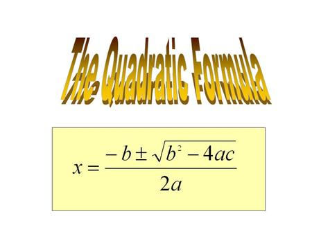 Getting Started The objective is to be able to solve any quadratic equation by using the quadratic formula. Quadratic Equation - An equation in x that.