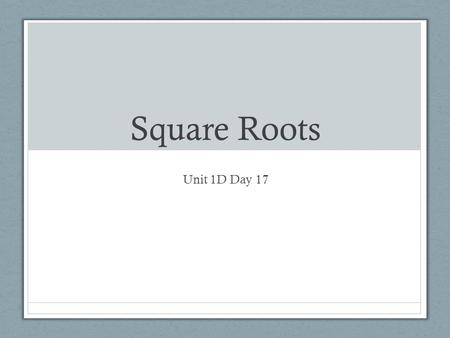 Square Roots Unit 1D Day 17. Do Now What are the factors of x ² + 2 x – 3? Solve for x : x ² + 2 x – 3 = 0 What are the x -intercepts of y = x ² + 2 x.