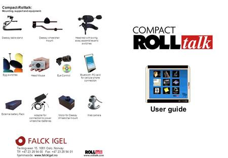 Www.rolltalk.com User guide Compact-Rolltalk: Mounting, support and equipment: Daessy table standDaessy wheelchair mount External battery Pack Egg switches.