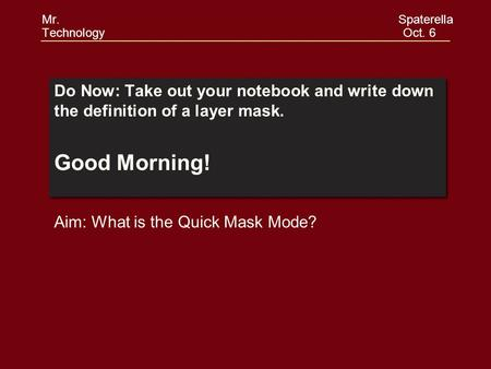 Do Now: Take out your notebook and write down the definition of a layer mask. Good Morning! Do Now: Take out your notebook and write down the definition.
