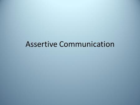 Assertive Communication. What is assertive communication? Is the ability to express positive and negative ideas and feelings in an open and honest way.