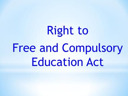 Right to Free and Compulsory Education Act. 1870: Compulsory Education Act passed in Britain 1882: Indian Education Commission: Indian leaders demand.