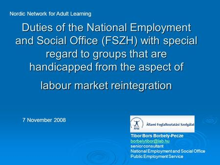 Duties of the National Employment and Social Office (FSZH) with special regard to groups that are handicapped from the aspect of labour market reintegration.