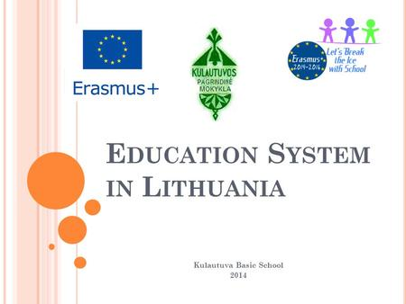 E DUCATION S YSTEM IN L ITHUANIA Kulautuva Basic School 2014.