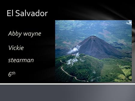 El Salvador Abby wayne Vickie stearman 6 th. Bordered Countries Central America Guatemala Honduras Nicaragua.