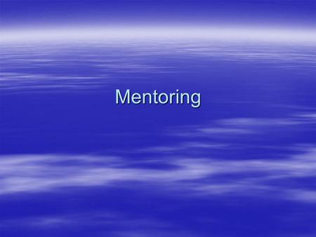 Mentoring. Mentoring can mean the difference between Success and Failure.