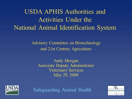 Safeguarding Animal Health 1 USDA APHIS Authorities and Activities Under the National Animal Identification System Advisory Committee on Biotechnology.