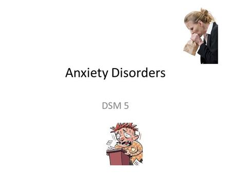 Anxiety Disorders DSM 5. Anxiety Disorders Separation anxiety disorder Selective Mutism Specific phobias Specific phobias Social anxiety disorder (social.
