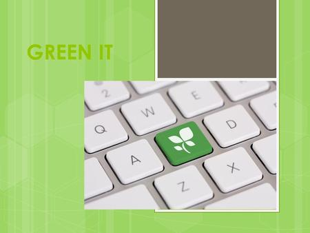 GREEN IT.  Green IT is basically the use of computers and IT technology in an environmentally sustainable and efficient way  Putting environmental sustainability.