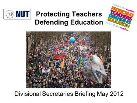 Protecting Teachers Defending Education Divisional Secretaries Briefing May 2012.