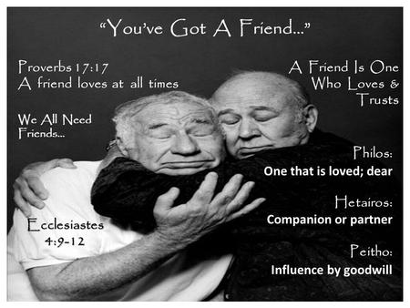 """You've Got A Friend…"" Proverbs 17:17 A friend loves at all times"