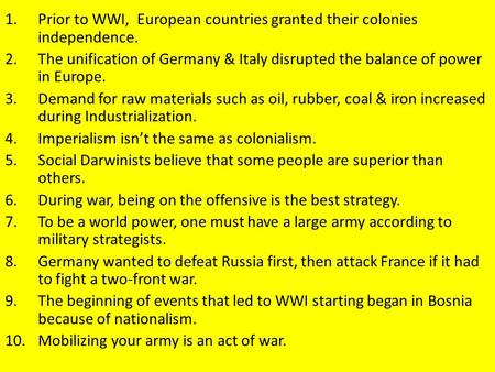 1.Prior to WWI, European countries granted their colonies independence. 2.The unification of Germany & Italy disrupted the balance of power in Europe.