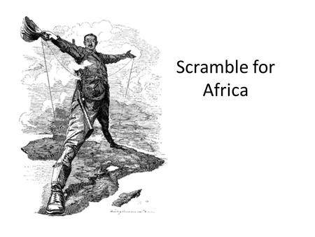 "Scramble for Africa. ""New Imperialism"" European countries wanted to directly control African regions by creating ""countries"" governed by them for economic,"