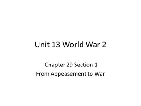 Chapter 29 Section 1 From Appeasement to War