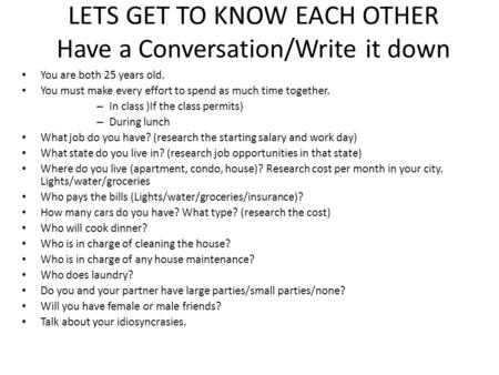 LETS GET TO KNOW EACH OTHER Have a Conversation/Write it down You are both 25 years old. You must make every effort to spend as much time together. – In.