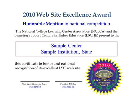 2010 Web Site Excellence Award Honorable Mention in national competition The National College Learning Center Association (NCLCA) and the Learning Support.