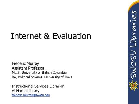 Internet & Evaluation Frederic Murray Assistant Professor MLIS, University of British Columbia BA, Political Science, University of Iowa Instructional.