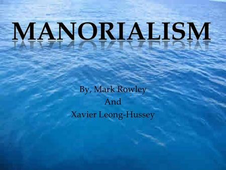 By, Mark Rowley And Xavier Leong-Hussey.  Manorialism is a system where a lord has complete control over the manor and serfs.  A manor is a piece of.