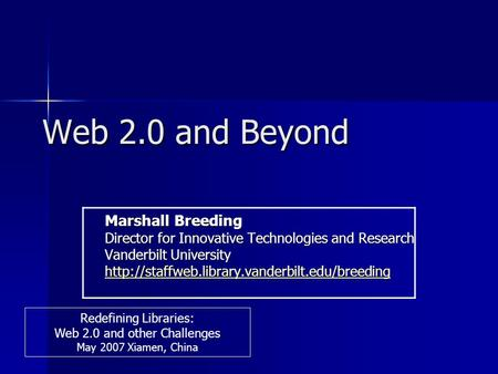 Web 2.0 and Beyond Marshall Breeding Director for Innovative Technologies and Research Vanderbilt University