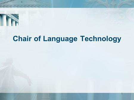 1 Chair of Language Technology. 2 Outline General information Staff Teaching –Courses –Supervision Research –Fields –Main results –Participation in conferences.