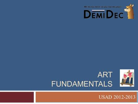 ART FUNDAMENTALS USAD 2012-2013. Line, Shape and Form  Line  Most basic element of art  Can have different visual characteristics- thin, thick, dark,