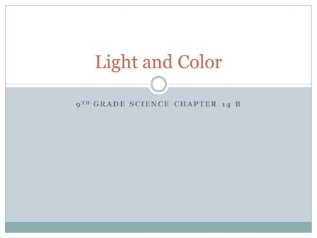 9 TH GRADE SCIENCE CHAPTER 14 B Light and Color. Color Color:  Due to reflected light  Reflect all light  White  Reflect no light  Black Filters: