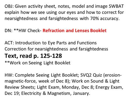 OBJ: Given activity sheet, notes, model and image SWBAT explain how we see using our eyes and how to correct for nearsightedness and farsightedness with.