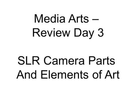 Media Arts – Review Day 3 SLR Camera Parts And Elements of Art.