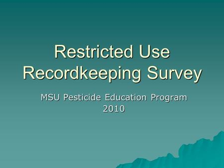 Restricted Use Recordkeeping Survey MSU Pesticide Education Program 2010.