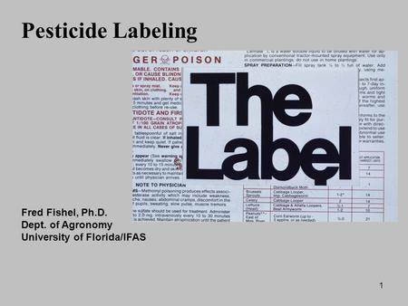 1 Pesticide Labeling Fred Fishel, Ph.D. Dept. of Agronomy University of Florida/IFAS.