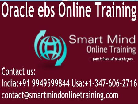Oracle ebs online training About us: Smart Mind Online Training following a succeeding career in IT sector. Smart Mind Online is a global leading IT.