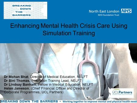 Enhancing Mental Health Crisis Care Using Simulation Training Dr Mohan Bhat, Director of Medical Education, NELFT Dr Bini Thomas, Simulation Training Lead,