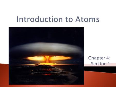 Chapter 4: Section 1.  The Atom is the smallest particle of an element.