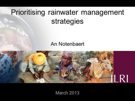 Prioritising rainwater management strategies An Notenbaert March 2013.
