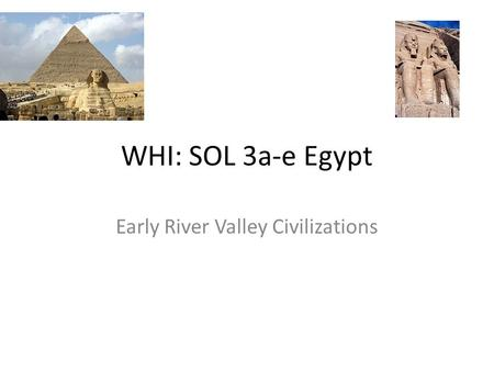 WHI: SOL 3a-e Egypt Early River Valley Civilizations.