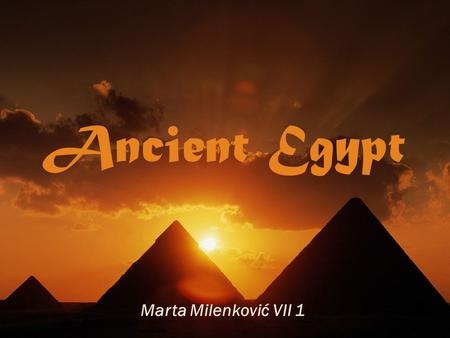 Ancient Egypt Marta Milenković VII 1. ► Ancient Egypt was a civilization that originated in the valley of the Nile, around 3.300 BC in northeast Africa.