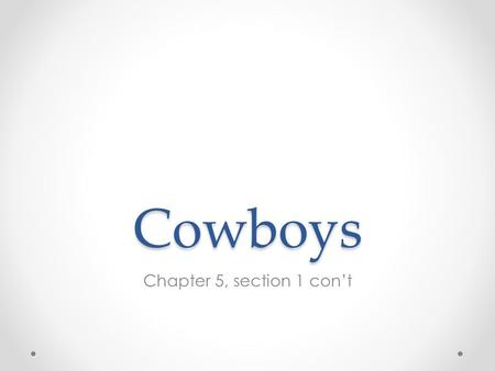 Cowboys Chapter 5, section 1 con't. What kind of cow? Texas longhorns.