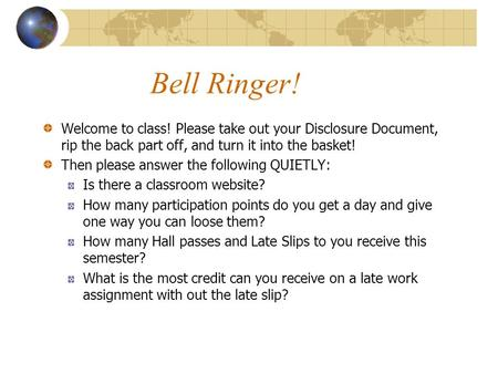 Bell Ringer! Welcome to class! Please take out your Disclosure Document, rip the back part off, and turn it into the basket! Then please answer the following.