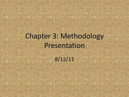 Chapter 3: Methodology Presentation 8/12/11. Introduction Research Question Research Design – Data collection – Data analysis Delimitations.