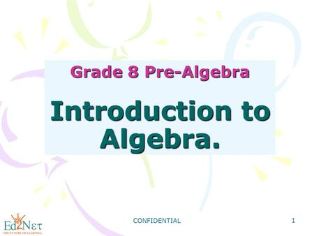 CONFIDENTIAL 1 Grade 8 Pre-Algebra Introduction to Algebra.